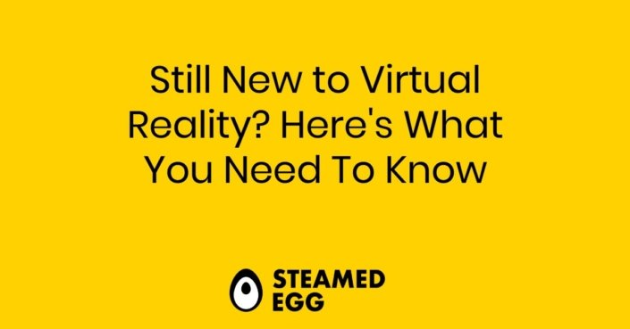 Still New to Virtual Reality? Here's What You Need To Know