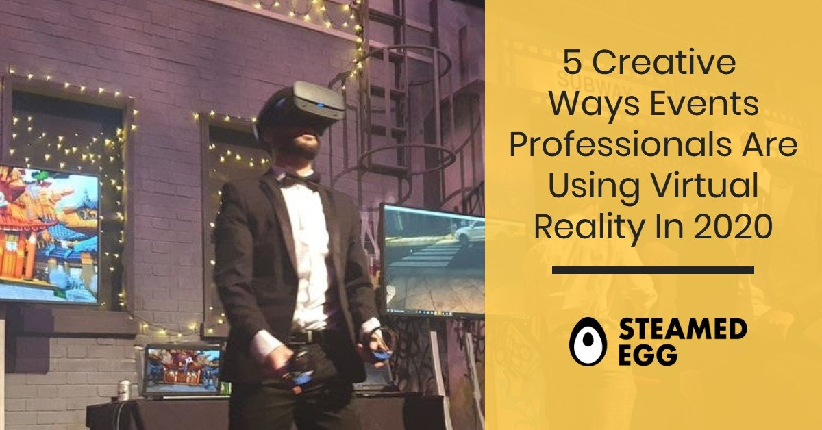 5 Creative Ways Events Professionals Are Using Virtual Reality In 2020